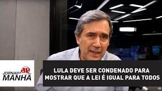 Lula deve ser condenado para mostrar que a lei é igual para todos | Marco Antonio Villa