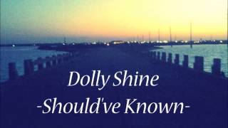 Dolly Shine - Should've Known