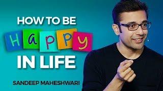 How to be Happy in Life? By Sandeep Maheshwari I Hindi