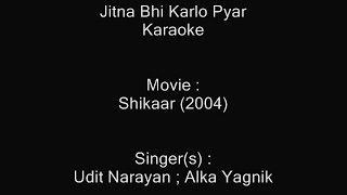 Jitna Bhi Karlo Pyar - Karaoke - Shikaar (2004) - Udit Narayan ; Alka Yagnik