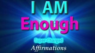 I AM ENOUGH - I AM Perfect - I AM Worthy of ALL I Desire - Affirmations