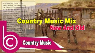 Country Music Mix New And Old - Best Country Mix - Mixed Old Country Music