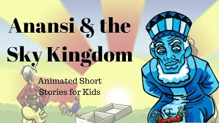 Anansi and the Sky Kingdom (Animated Stories for Kids)