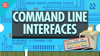 Keyboards & Command Line Interfaces: Crash Course Computer Science #22