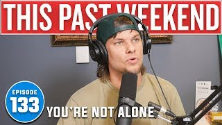 You're Not Alone | This Past Weekend #133