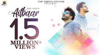 Aitbaar | (Full HD) | Mani Ladla | Latest Punjabi Songs 2018 | Rehmat Production