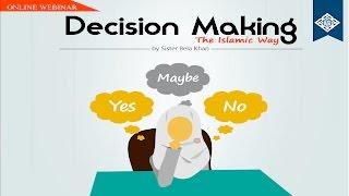 Decision Making the Islamic Way - Sr. Bela Khan