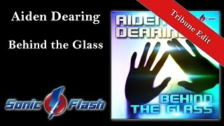 Aiden Dearing - Behind the Glass (Tribune Edit) FUTURE TRANCE