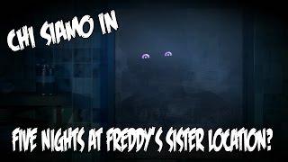 CHI SIAMO IN FIVE NIGHTS AT FREDDY'S: SISTER LOCATION?! - FNAF: Sister Location [ITA]