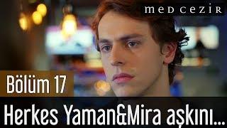Medcezir 17.Bölüm | Herkes Yaman&Mira aşkını konuşuyor