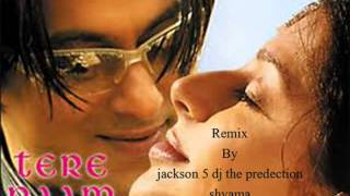 Tere naam remix by jackson 5 dj the predection shyama