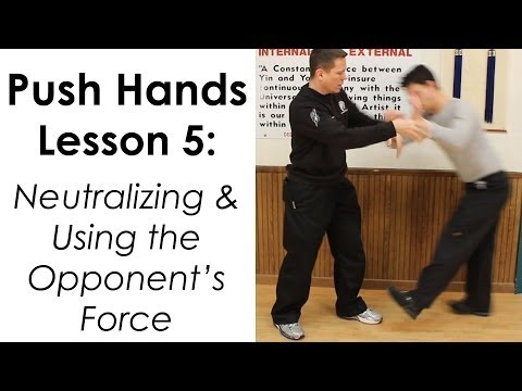 Neutralizing & Using the Opponent's Force - Push Hands Lesson 5