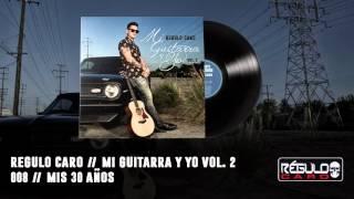 """""""Mis 30 Años"""" Regulo Caro - Mi Guitarra y Yo Vol. 2"""