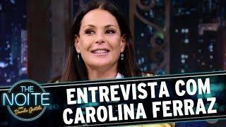 Entrevista com Carolina Ferraz | The Noite (15/08/17)