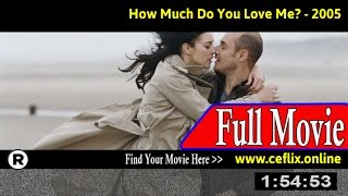 Watch: How Much Do You Love Me? (2005) Full Movie Online