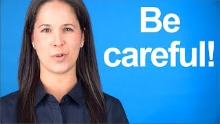 How to Say BE CAREFUL!  American English Pronunciation
