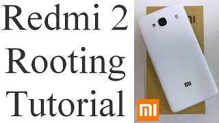 How To Root Xiaomi Redmi 2? Step By Step Redmi 2 Rooting Video Tutorial (No loss of apps or data)