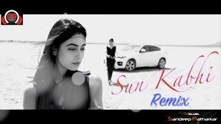 SUN KABHI ReMix- GAURAV BHATT Feat Pratiksha Kulshrestha - DJ SAAHIL ARYA