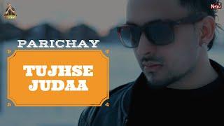 Parichay - Tujhse Judaa [Official Music Video]