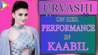 Sensational Urvashi Rautela OPENS UP About Her Performance In Kaabil & Talks About Upcoming Projects