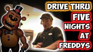 DRIVE THRU FIVE NIGHTS AT FREDDY'S!!