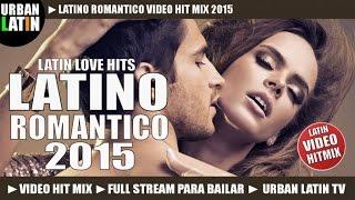 LATINO ROMANTICO 2015 ► VIDEO HIT MIX ► LATIN LOVE HITS ► REGGAETON, BACHATA, SALSA, BALADAS