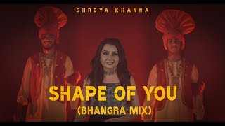 Ed Sheeran - Shape of You | Bhangra Mix (Cover) | Shreya Khanna | Arpan Bawa