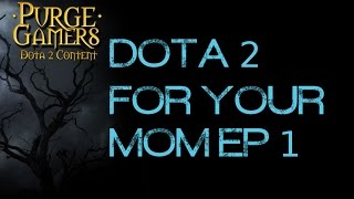Dota 2 for your Mom Ep 1