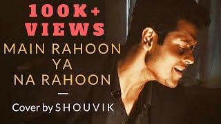 Main Rahoon Ya Na Rahoon   Cover by Shouvik Ghoshal