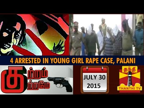 Xxx Mp4 Kutram Kutrame 4 Arrested In Young Girl Rape Case In Palani 30 07 2015 Thanthi TV 3gp Sex