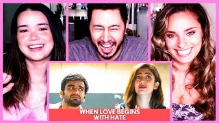FILTERCOPY   WHEN LOVE BEGINS WITH HATE ft. Ayush Mehra & Barkha Singh   Reaction!