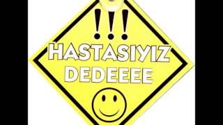 HASTASIYIZ DEDEEE