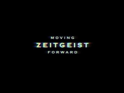 ZEITGEIST: MOVING FORWARD | OFFICIAL RELEASE | 2011