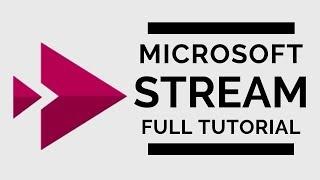 Microsoft Stream - Full Tutorial 2018