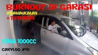 XENIA 1000CC BURNOUT DI GARASI #GAMAUKALAH + TUTORIAL | CARVLOG #49