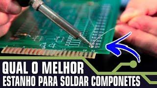 COMO SOLDAR COMPONENTES ELETRÔNICOS | QUAL O MELHOR ESTANHO