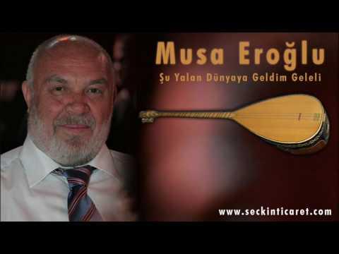 Musa Eroğlu Şu Yalan Dünyaya Geldim Geleli
