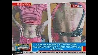 BP: Pinay OFW, nakaranas ng matinding pagmamaltrato ng kanyang amo sa Malaysia