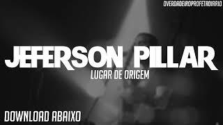 JEFERSON PILLAR   LUGAR DE ORIGEM