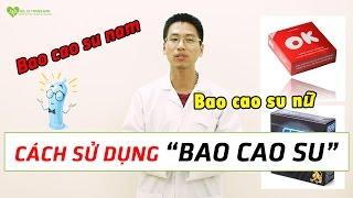 Cách sử dụng BAO CAO SU nam và nữ - Hướng dẫn chi tiết