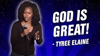 Tyree Elaine: God is Great! (Stand Up Comedy)