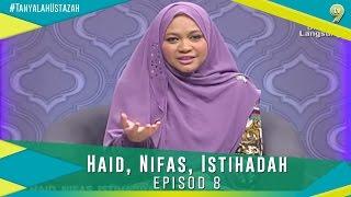 Tanyalah Ustazah 2017  | Episode 8 | HAID, NIFAS, ISTIHADAH