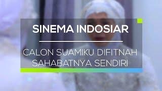 Sinema Indosiar - Calon Suamiku Difitnah Sahabatnya Sendiri