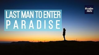 Last Man To Enter Paradise | Mufti Menk