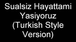 Yilmazali - Sualsiz Hayattamı Yaşıyoruz(Turkish Style Version)