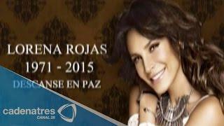 Fallece Lorena Rojas  / Lorena Rojas pierde la batalla contra el cáncer