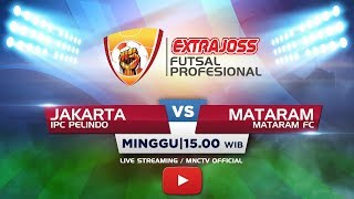 IPC PELINDO (JAKARTA) VS MATARAM FC (MATARAM) - (FT: 3-3) Extra Joss Futsal 2018