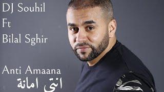Dj Souhil feat Bilal Sghir  - Anti Amaana