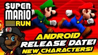 Super Mario Run ANDROID RELEASE DATE + NEW CHARACTERS!