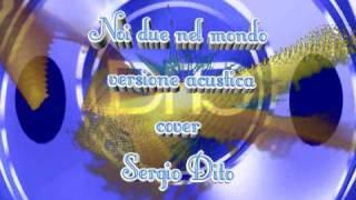 Pooh - Noi due nel mondo - acustic cover - Sergio Dito